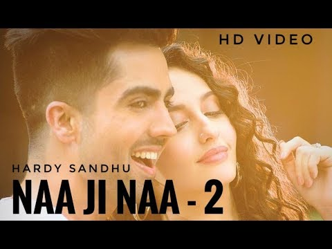 Naa Ji Naa 2 - Hardy Sandhu  | Latest Punjabi Romantic Song 2018
