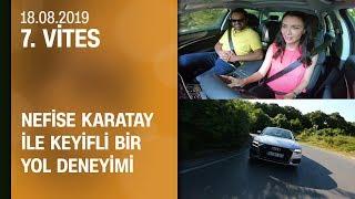 Nefise Karatay ile keyifli bir yol deneyimi - 7. Vites 18.08.2019