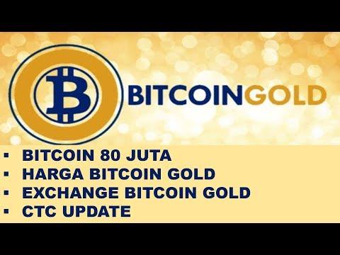 EXCHANGE UNTUK BITCOIN GOLD & HARGA BTG | BTC 80 JUTA | CTC UPDATE