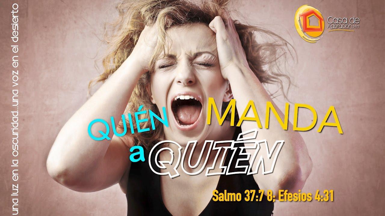 Ver QUIÉN MANDA A QUIÉN – Salmo 37:7 8; Efesios 4:31 en Español