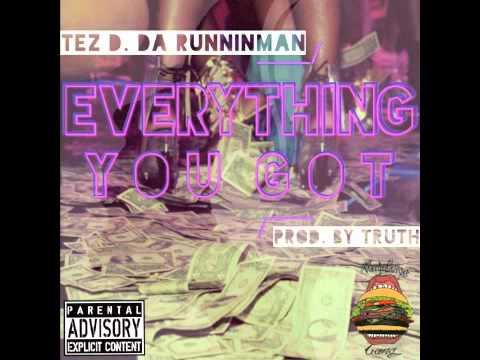 Tez D Da Runninman  Everything You Got Prod  Truth