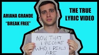 "THE TRUE ""BREAK FREE"" ARIANA GRANDE LYRIC VIDEO (SORT OF)"