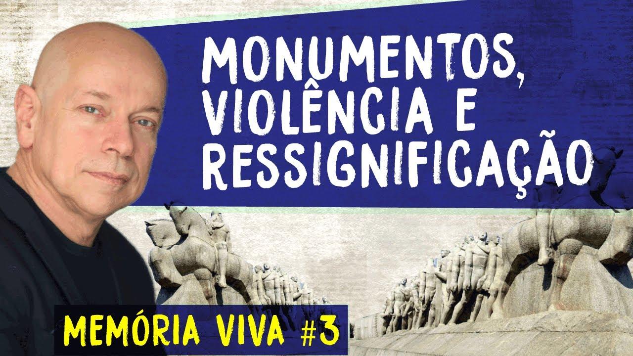 """MEMÓRIA VIVA #3 - """"TODA HISTÓRIA É REMORSO"""": MONUMENTOS E VIOLÊNCIA"""