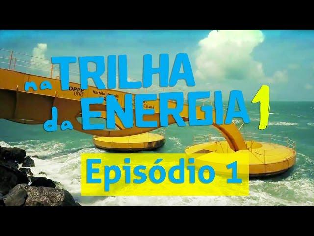1ª Temporada - Na Trilha da Energia - Episódio 1