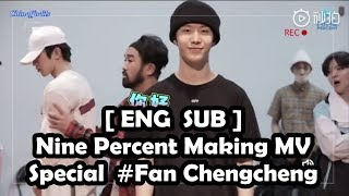 [ENG SUB] Nine Percent Making MV Behind The Scene Special Fan Chengcheng