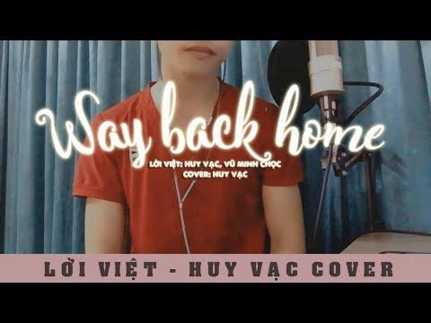 Huy Vạc - Way Back Home (Lời Việt) | MV Cover