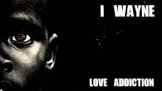 I-Wayne - Love Addiction