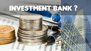What Does An Investment Bank Really Do?