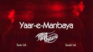 Kavita seth - yaar-e-manbaya | trance with khusrow | feat. kanishk seth