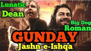 Gunday - Roman Reigns And Dean Ambrose | Jashn-e-Ishqa Shield Brothers | Hindi Bollywood Song on WWE