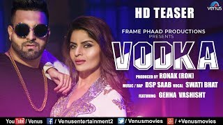 VODKA |  Teaser | Ft. Gehna Vashisht & DSP Saab | Swati Bhatt | Latest Hindi Song 2018