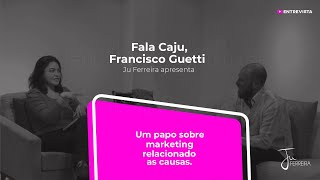 Programa Fala Caju - #15 - Francisco Guetti - Marketing relacionado a causas