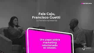 Programa Fala Caju - #15 - Francisco Guetti - Marketing relacionado a causas