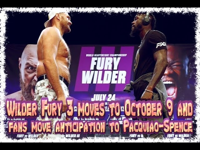 DEONTAY WILDER TYSON FURY III MOVES TO OCTOBER 9 & FANS MOVE ANTICIPATION TO PACQUIAO - SPENCE JR
