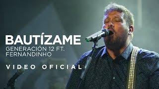 Generación 12 Ft. Fernandinho - Bautízame (VIDEO OFICIAL)