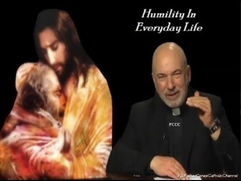 Humility In  Everyday Life: Father. John Corapi