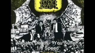 "Napalm Death - ""You Suffer"" [800% Slower]"