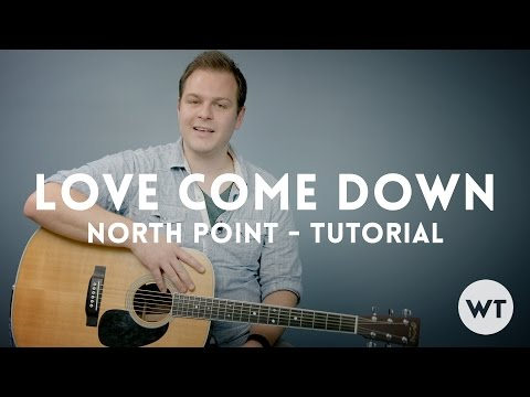 Love Come Down - North Point - Tutorial
