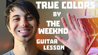 True Colors by The Weeknd Guitar Tutorial // Guitar Lessons for Beginners!
