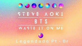 Steve Aoki feat. BTS - Waste It On Me [legendado pt-br]