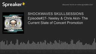 Episode#27- Neeley & Chris Akin- The Current State of Concert Promotion