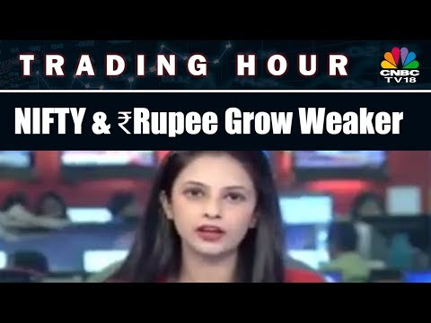 NIFTY & Rupee Grow Weaker | Trading Hour | CNBC-TV18