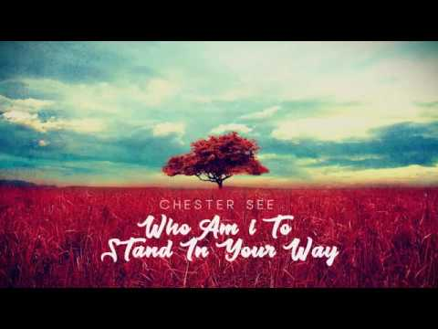 Who Am I to Stand in Your Way - Chester See (Lyrics)