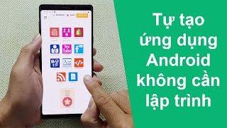 Cách tạo một ứng dụng Android đơn giản bằng điện thoại không cần lập trình
