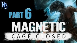 Magnetic Cage Closed Walkthrough Part 6 No Commentary