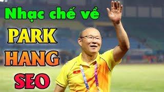 Nhạc chế về HLV Park Hang Seo | Phép Nhiệm Màu Của Bóng Đá Việt Nam | Vũ Hải