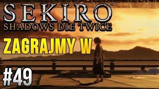 Zagrajmy w Sekiro: Shadows Die Twice [#49] - NAJTRUDNIEJSZY BOSS?!
