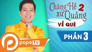 Liveshow Chàng Hề Xứ Quảng 2 | Về Quê - P.3 - Trường Giang, Trấn Thành
