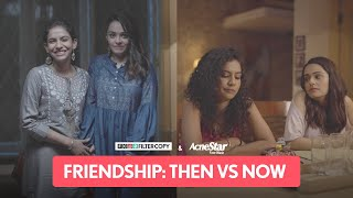 FilterCopy | Friendship: Then VS Now | Ft. Apoorva Arora, Himika Bose & Kavita Wadhawan