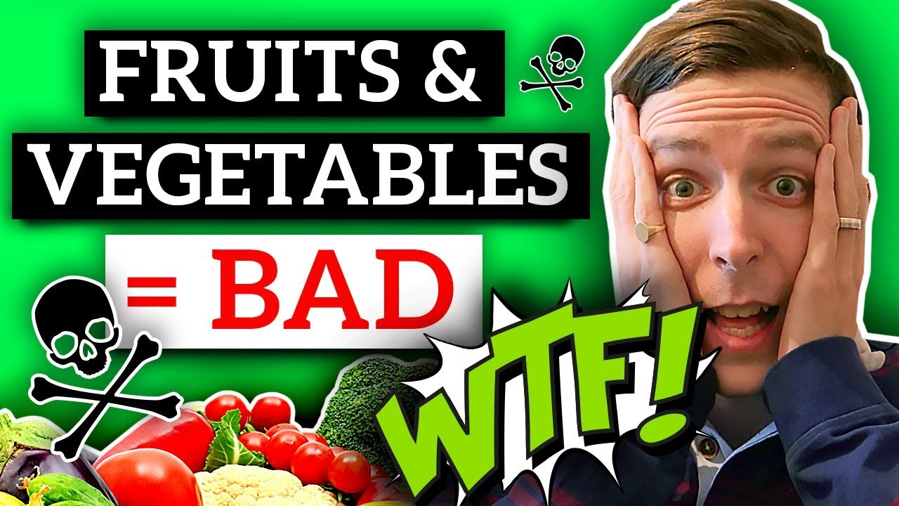 Why ALL Fruits And Vegetables Are Bad For You