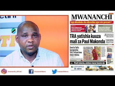 MCL MAGAZETINI, MEI 17, 2018: TRA YATISHIA KUUZA MALI ZA PAUL MAKONDA
