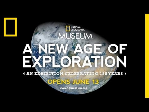 A New Age of Exploration' Exhibit in D.C. | National Geographic
