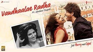 Vandhaalae Radha – Jab Harry Met Sejal |Anushka Sharma |Shah Rukh Khan|Pritam  …