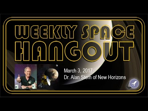 Weekly Space Hangout - Mar 3, 2017: Dr. Alan Stern, Principle Investigator for NASA's New Horizons