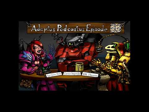 Adeptus Podcastus - A Warhammer 40,000 Podcast - Episode 33