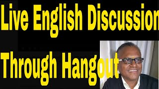 Live English Discussion Through Hangout Online With An Indian Teacher!