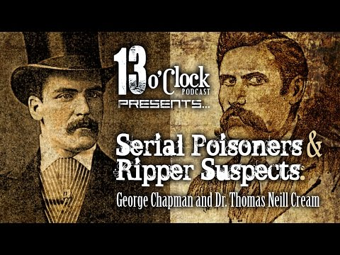 Episode 9 - Serial Poisoners, Ripper Suspects: George Chapman, Thomas Neill Cream