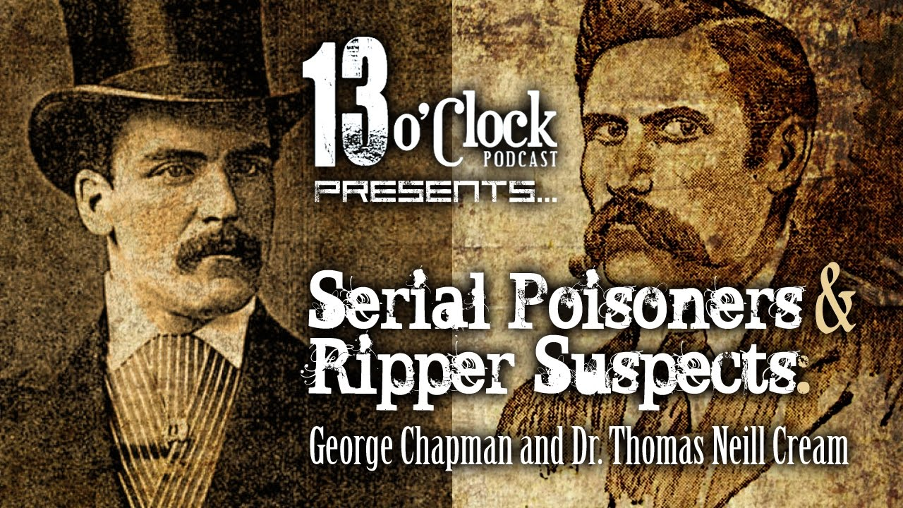Download Episode 9 - Serial Poisoners, Ripper Suspects: George Chapman, Thomas Neill Cream