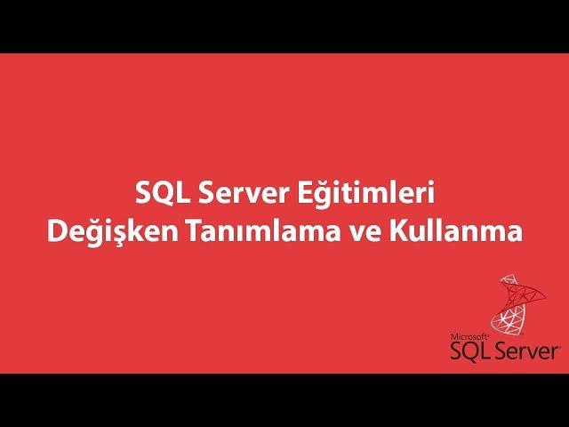 SQL Server'da Değişken Tanımlama ve Kullanma