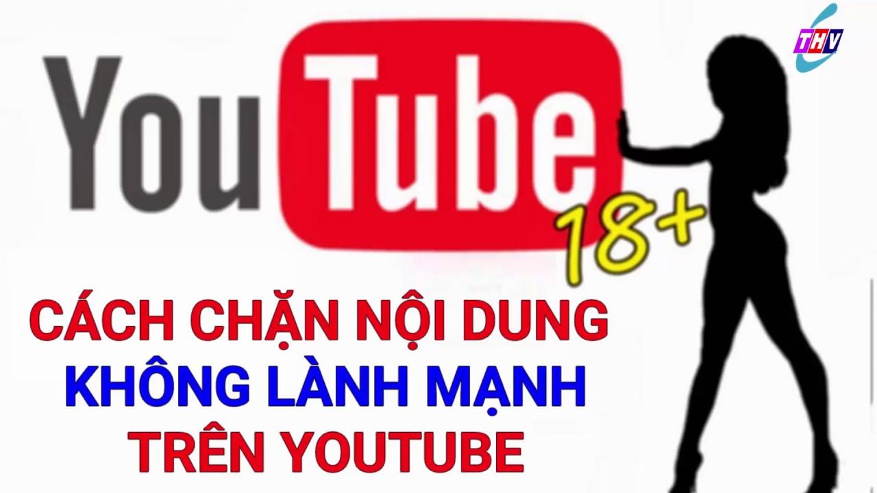 Cách chặn video không lành mạnh trên Youtube hiệu quả