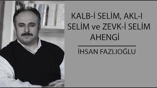 Kalb-i Selim, Akl-i Selim ve Zevk-i Selim Ahengi - İhsan Fazlıoğlu