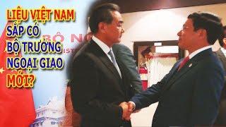 Việt Nam sắp có 'bộ trưởng ngoại giao' mới'!!!???