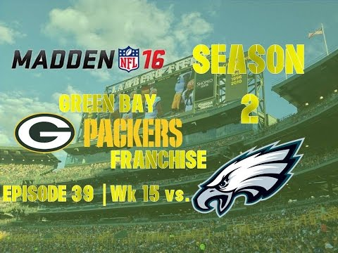 Madden '16 | Green Bay Packers Franchise | EP 39 | Wk 15 vs. Eagles (Season 2)