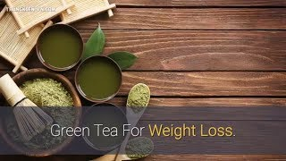 Green Tea For Weight Loss.