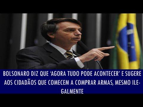 Bolsonaro diz que 'agora tudo pode acontecer' e sugere aos cidadãos que comecem a comprar armas,..
