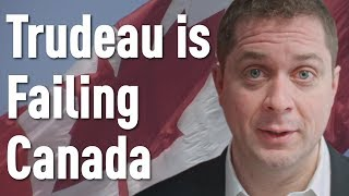 Justin Trudeau is Failing Canada | Andrew Scheer Explains